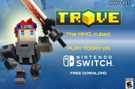 Trove Nintendo Switch Official Launch Was Yesterday!